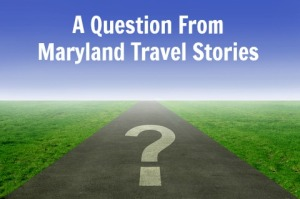 Question from Maryland Travel Stories